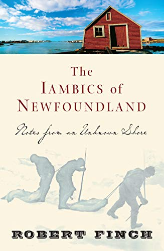 The Iambics of Newfoundland: Notes from an Unknown Shore (158243154X) by Robert Finch