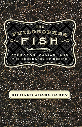 9781582431734: The Philosopher Fish: Sturgeon, Caviar, and the Geography of Desire