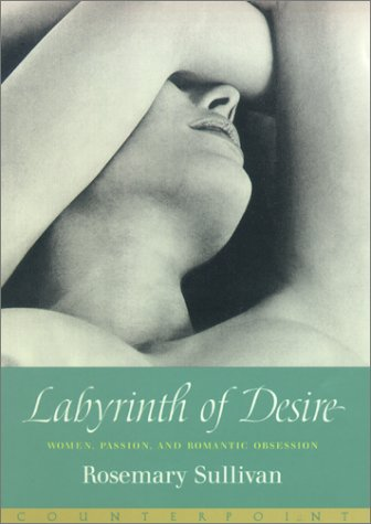 9781582431772: Labyrinth of Desire: Women, Passion, and Romantic Obsession