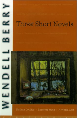 Three Short Novels: Nathan Coulter, Remembering, A World Lost: Berry, Wendell