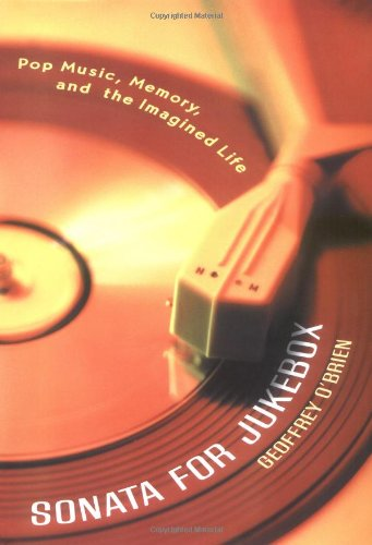 Sonata for Jukebox: Pop Music, Memory, and the Imagined Life (9781582431925) by Geoffrey O'Brien