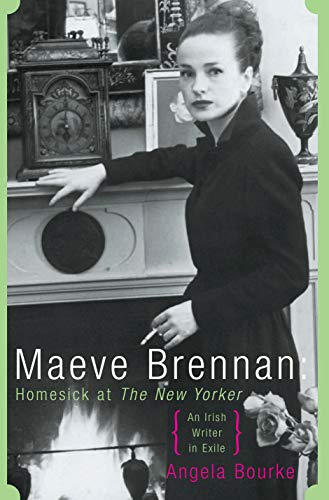 Maeve Brennan : Homesick at the New Yorker - An Irish Writer in Exile: Bourke, Angela