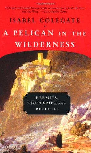 9781582432380: A Pelican in the Wilderness: Hermits, Solitaries, and Recluses