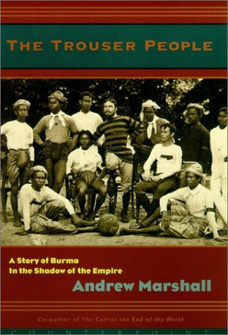 9781582432427: The Trouser People: A Story of Burma in the Shadow of the Empire