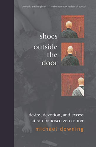 Shoes Outside the Door: Desire, Devotion, and Excess at San Francisco Zen Center: Downing, Michael