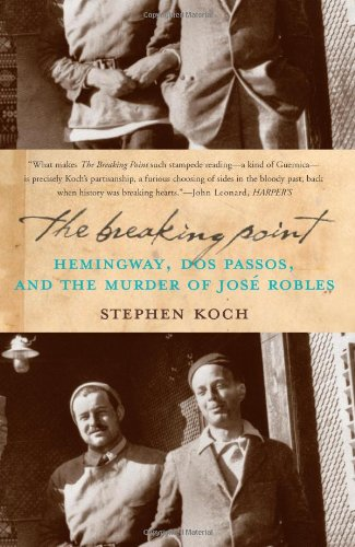 9781582432816: The Breaking Point: Hemingway, Dos Passos, and the Murder of Jose Robles