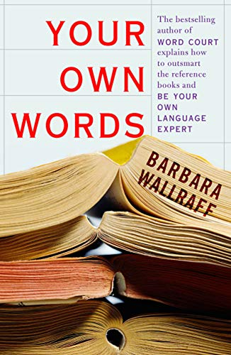 9781582432823: Your Own Words: The Bestselling Author of Word Court Explains How to Decipher Decipher the Dictionary, Master the Usage Manual, and Be: The ... Usage Manual, and Be Your Own Language Expert