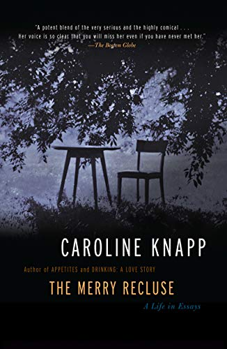 carolyn knapp essay The merry recluse: a life in essays by knapp, caroline counterpoint used - good a sound copy with only light wear overall a solid copy at a great price all orders guaranteed and ship within 24 hours.