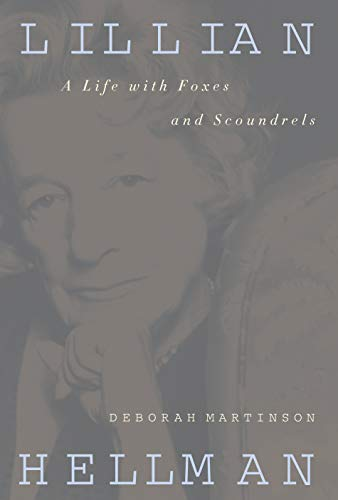 Lillian Hellman: A Life with Foxes and Scoundrels: Martinson, Deborah