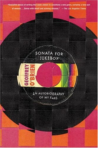 Sonata for Jukebox: An Autobiography of My Ears (9781582433295) by Geoffrey O'Brien
