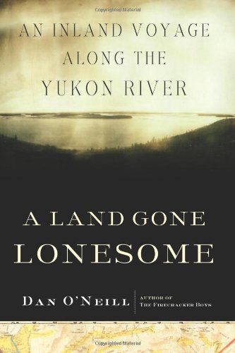 9781582433448: A Land Gone Lonesome: An Inland Voyage along the Yukon River