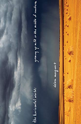 Horizontal World: Growing Up Wild in the Middle of Nowhere: a Memoir: Marquart, Debra