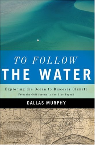 9781582433509: To Follow the Water: Exploring the Ocean to Discover Climate
