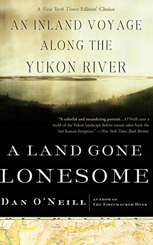 9781582433646: A Land Gone Lonesome: An Inland Voyage Along the Yukon River