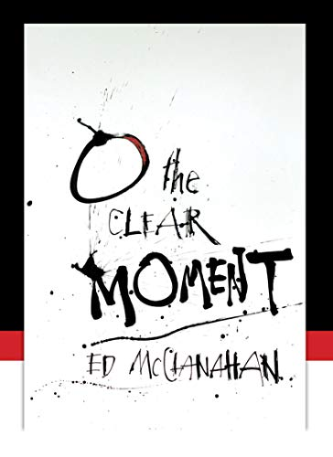 O THE CLEAR MOMENT (AUTHOR SIGNED): McClanahan, Ed