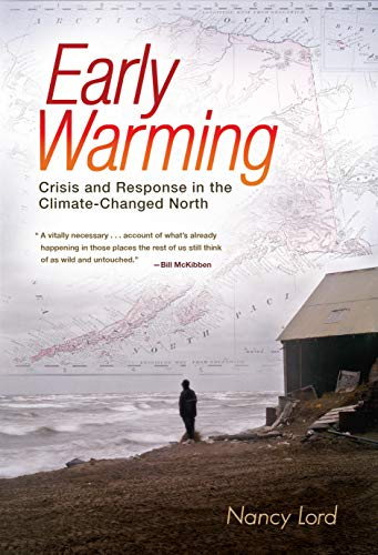 Early Warming: Crisis and Response in the Climate-Changed North: Lord, Nancy