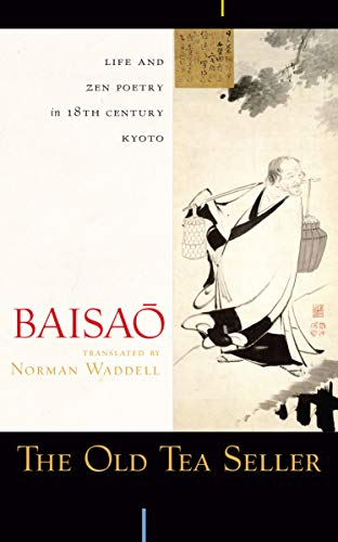 The Old Tea Seller: Life and Zen Poetry in 18th Century Kyoto: Baisao