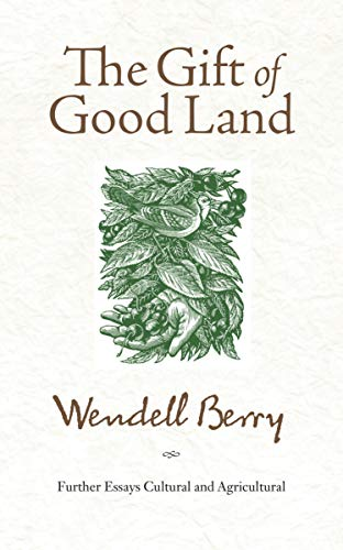 9781582434841: The Gift of Good Land: Further Essays Cultural and Agricultural