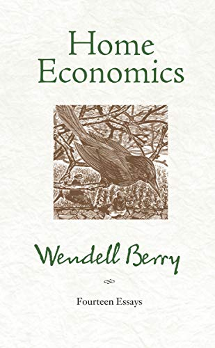 Home Economics: Fourteen Essays (Paperback): Wendell Berry