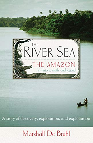 9781582434902: The River Sea: The Amazon in History, Myth, and Legend
