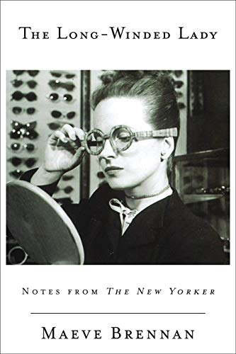 The Long-Winded Lady: Notes from The New Yorker: Maeve Brennan