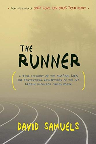 9781582435046: The Runner: A True Account of the Amazing Lies and Fantastical Adventures of the Ivy League Impostor James Hogue