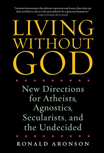 Living Without God: New Directions for Atheists, Agnostics, Secularists, and the Undecided: Ronald ...