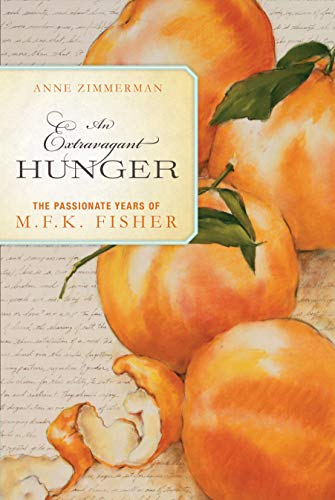 AN EXTRAVAGANT HUNGER: The Passionate Years of M.F.K. Fisher (Signed First Edition): Zimmerman, ...