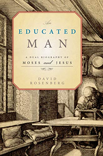 An Educated Man: A Dual Biography of Moses and Jesus (Hardcover): David Rosenberg