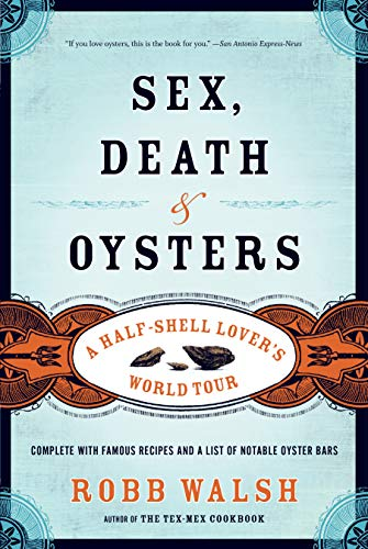 9781582435558: Sex, Death and Oysters: A Half-Shell Lover's World Tour