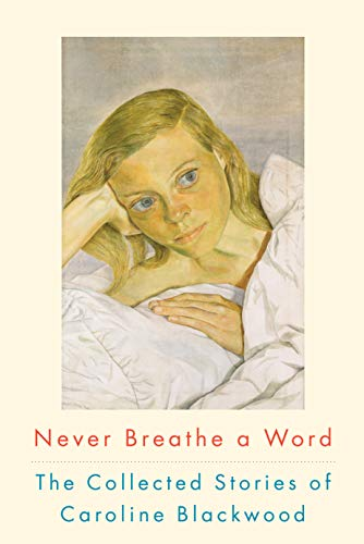 9781582435695: Never Breathe a Word: The Collected Stories of Caroline Blackwood