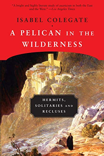 9781582435916: A Pelican in the Wilderness: Hermits, Solitaries, and Recluses
