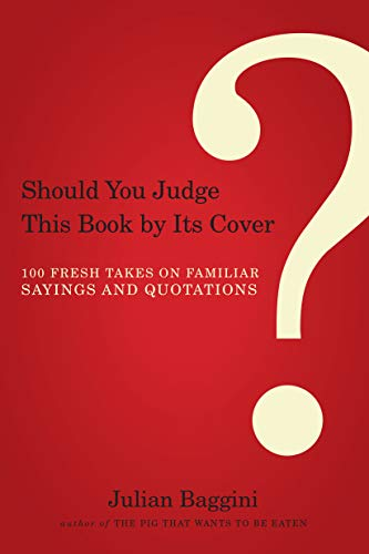 9781582436043: Should You Judge This Book by Its Cover?: 100 Fresh Takes on Familiar Sayings and Quotations
