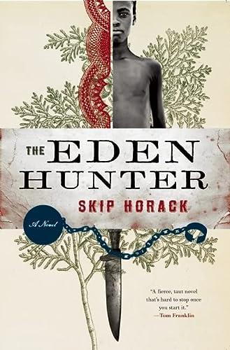The Eden Hunter: A Novel: Skip Horack