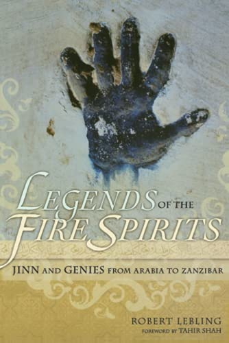 Legends of the Fire Spirits: Jinn and Genies from Arabia to Zanzibar: Lebling, Robert
