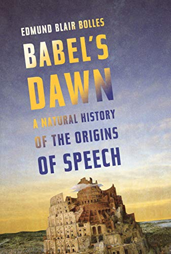 9781582436418: Babel's Dawn: A Natural History of the Origins of Speech