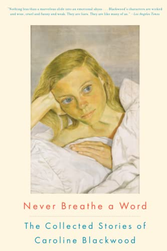 9781582437071: Never Breathe a Word: The Collected Stories of Caroline Blackwood