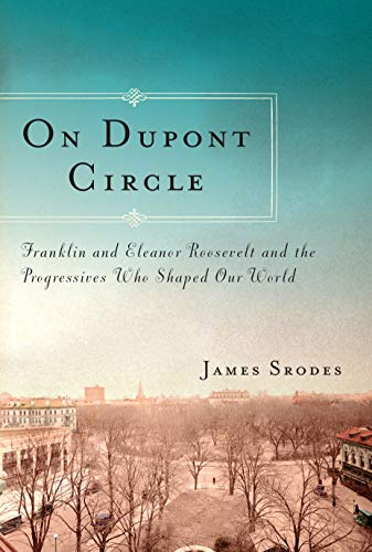 9781582437163: On Dupont Circle: Franklin and Eleanor Roosevelt and the Progressives Who Shaped Our World