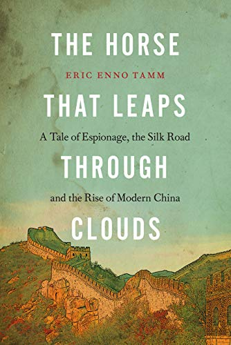 9781582437347: The Horse that Leaps Through Clouds: A Tale of Espionage, the Silk Road, and the Rise of Modern China