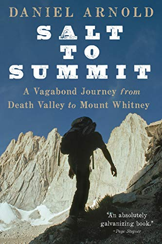 Salt to Summit: A Vagabond Journey from Death Valley to Mount Whitney: Arnold, Daniel