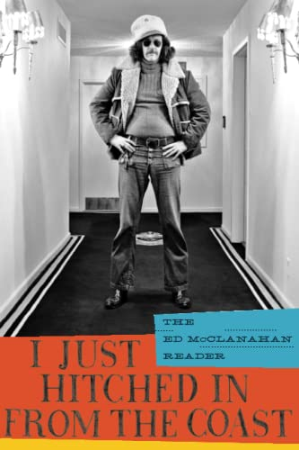 I JUST HITCHED IN FROM THE COAST: THE ED MCCLANAHAN READER (AUTHOR SIGNED): McClanahan, Ed