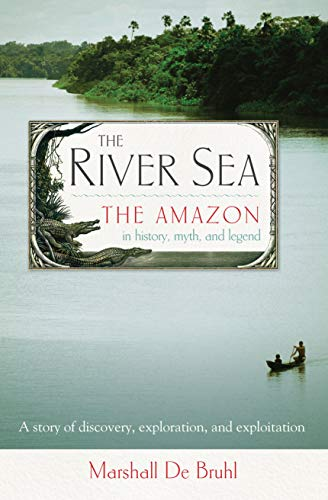 9781582437682: The River Sea: The Amazon in History, Myth, and Legend