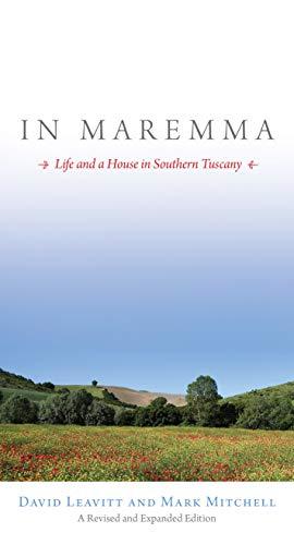 In Maremma : Life and a House: David Leavitt; Mark