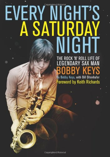 9781582437835: Every Night's a Saturday Night: The Rock 'n' Roll Life of Legendary Sax Man Bobby Keys