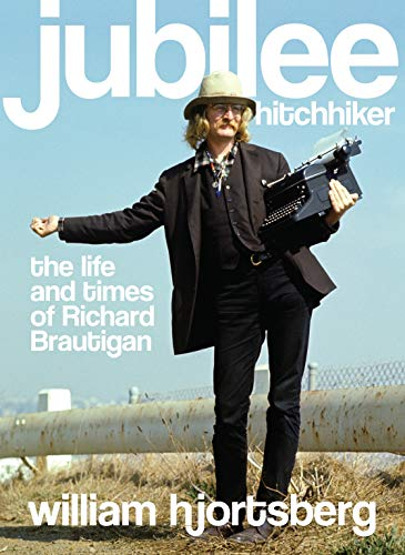 9781582437903: Jubilee Hitchhiker: The Life and Times of Richard Brautigan (None)