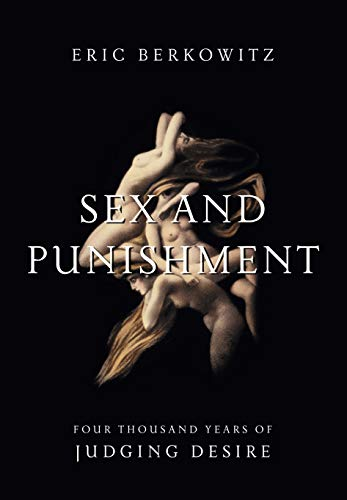 9781582437965: Sex and Punishment: Four Thousand Years of Judging Desire