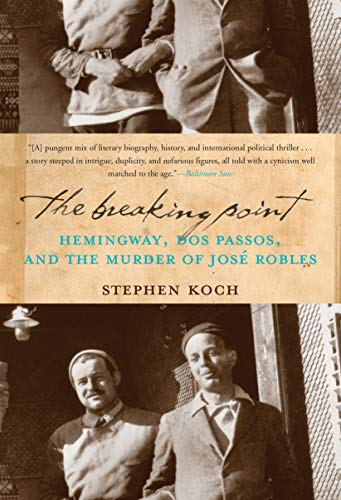 9781582437989: The Breaking Point: Hemingway, Dos Passos, and the Murder of Jose Robles