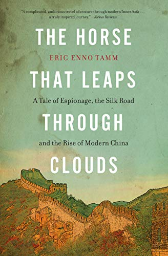 9781582438177: The Horse That Leaps Through Clouds: A Tale of Espionage, the Silk Road, and the Rise of Modern China