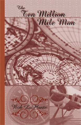 The Ten Million Mile Man: Laplante, Robert J., LaPlante, Bob