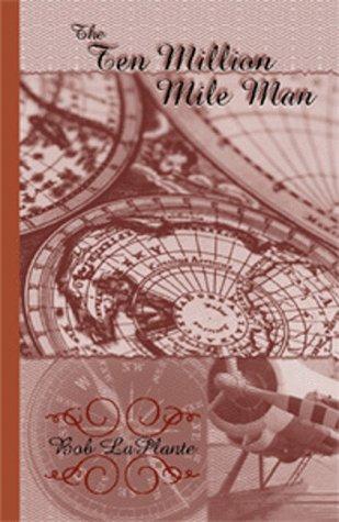 The Ten Million Mile Man: Robert J. LaPlante